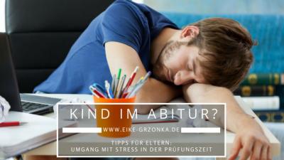 ABITUR - TIPPS FÜR ELTERN BEI STRESS IN DER SCHULE